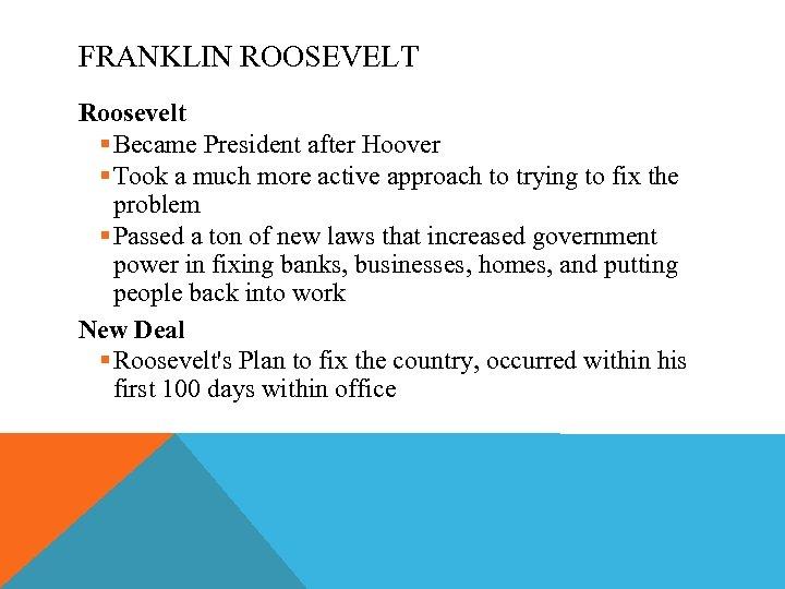FRANKLIN ROOSEVELT Roosevelt § Became President after Hoover § Took a much more active