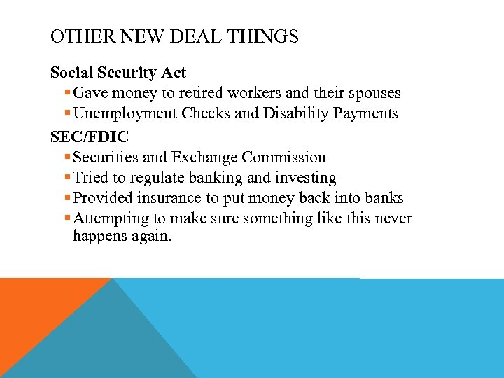 OTHER NEW DEAL THINGS Social Security Act § Gave money to retired workers and