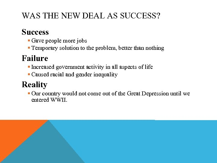 WAS THE NEW DEAL AS SUCCESS? Success § Gave people more jobs § Temporary
