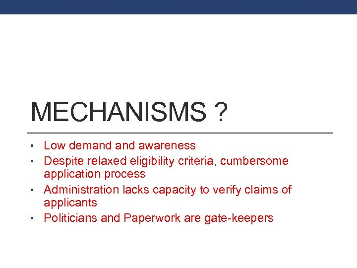 MECHANISMS ? • Low demand awareness • Despite relaxed eligibility criteria, cumbersome application process