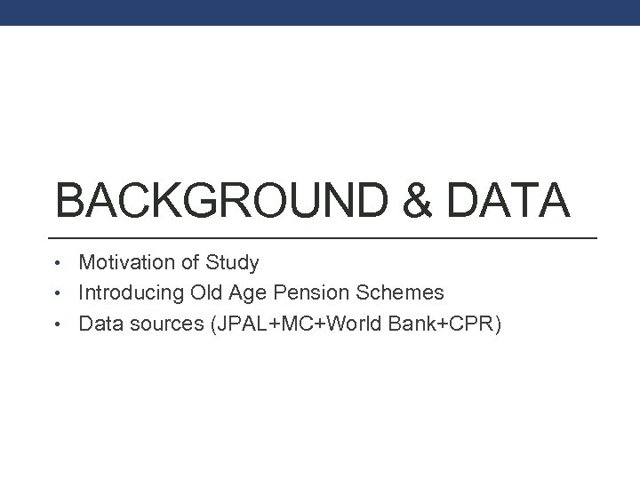 BACKGROUND & DATA • Motivation of Study • Introducing Old Age Pension Schemes •