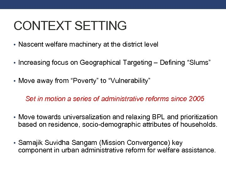 CONTEXT SETTING • Nascent welfare machinery at the district level • Increasing focus on