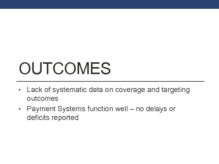 OUTCOMES • Lack of systematic data on coverage and targeting outcomes • Payment Systems
