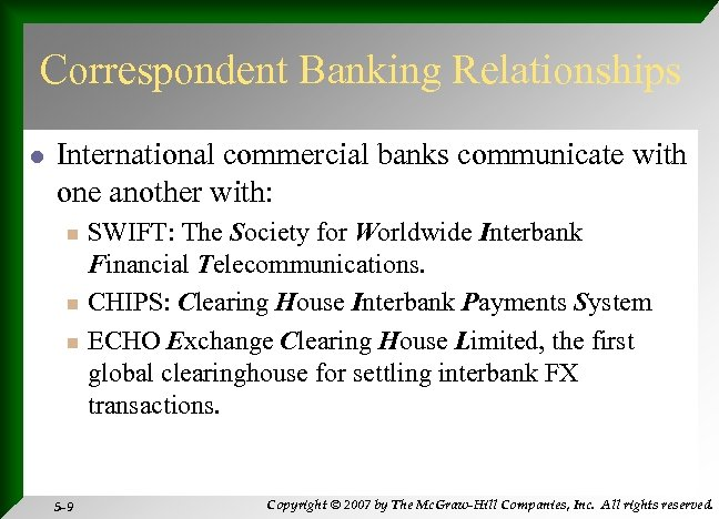 Correspondent Banking Relationships l International commercial banks communicate with one another with: n n