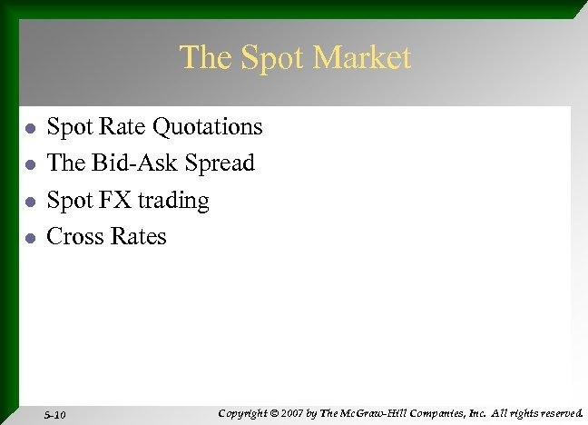 The Spot Market l l Spot Rate Quotations The Bid-Ask Spread Spot FX trading