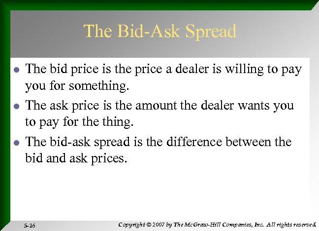The Bid-Ask Spread l l l The bid price is the price a dealer