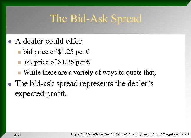 The Bid-Ask Spread l A dealer could offer n n n l bid price