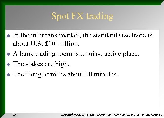 Spot FX trading l l In the interbank market, the standard size trade is
