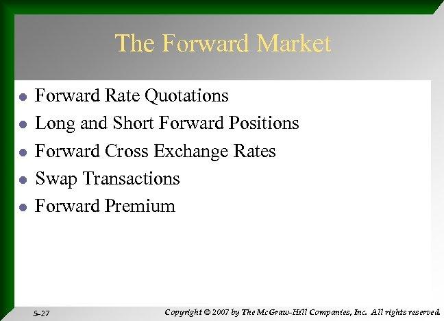 The Forward Market l l l Forward Rate Quotations Long and Short Forward Positions