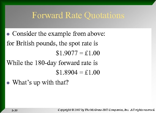 Forward Rate Quotations Consider the example from above: for British pounds, the spot rate