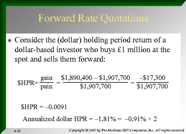 Forward Rate Quotations l Consider the (dollar) holding period return of a dollar-based investor