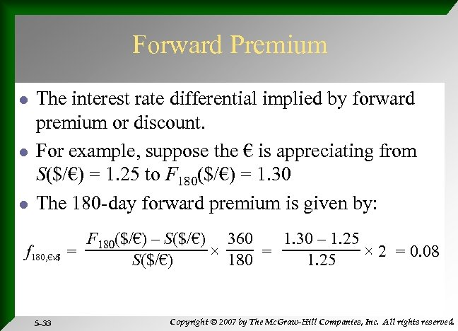 Forward Premium l l l The interest rate differential implied by forward premium or