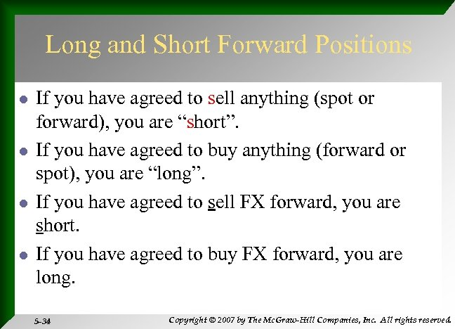 Long and Short Forward Positions l l If you have agreed to sell anything