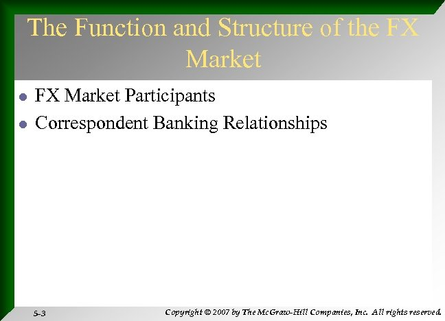 The Function and Structure of the FX Market l l FX Market Participants Correspondent