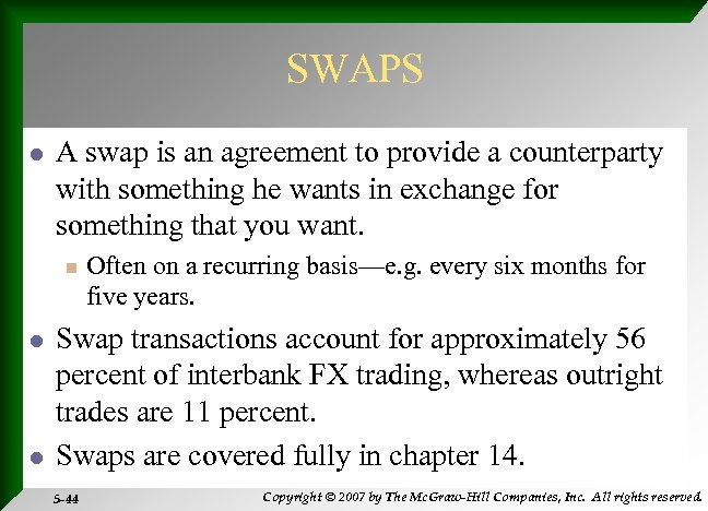 SWAPS l A swap is an agreement to provide a counterparty with something he