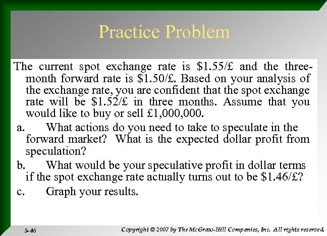 Practice Problem The current spot exchange rate is $1. 55/£ and the threemonth forward