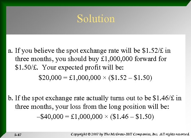 Solution a. If you believe the spot exchange rate will be $1. 52/£ in