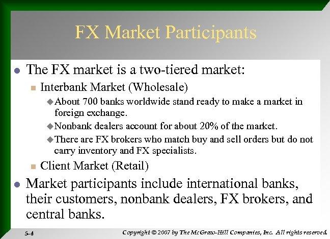 FX Market Participants l The FX market is a two-tiered market: n Interbank Market