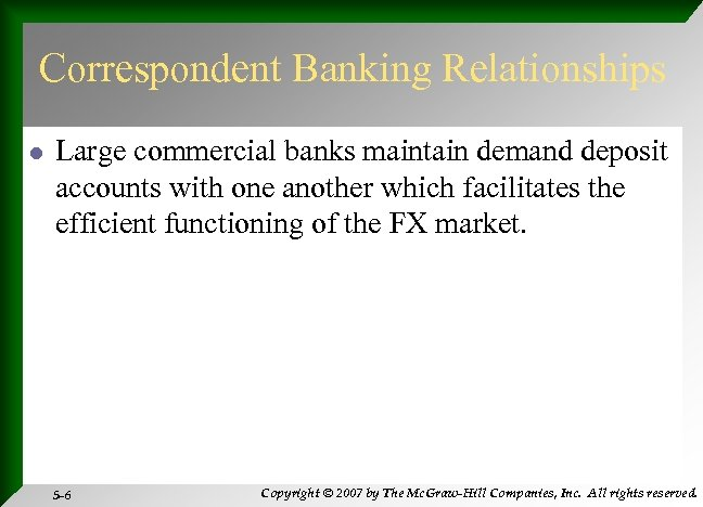 Correspondent Banking Relationships l Large commercial banks maintain demand deposit accounts with one another