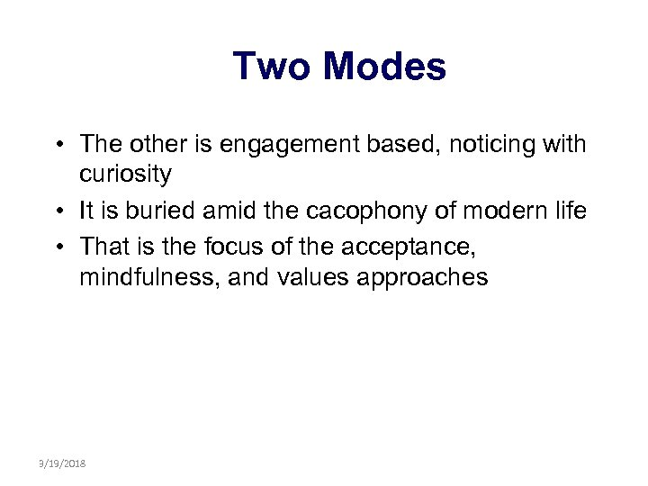 Two Modes • The other is engagement based, noticing with curiosity • It is