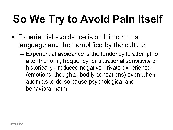 So We Try to Avoid Pain Itself • Experiential avoidance is built into human