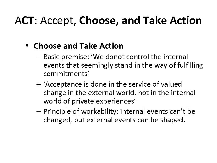 ACT: Accept, Choose, and Take Action • Choose and Take Action – Basic premise: