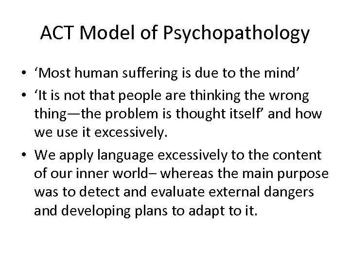 ACT Model of Psychopathology • 'Most human suffering is due to the mind' •