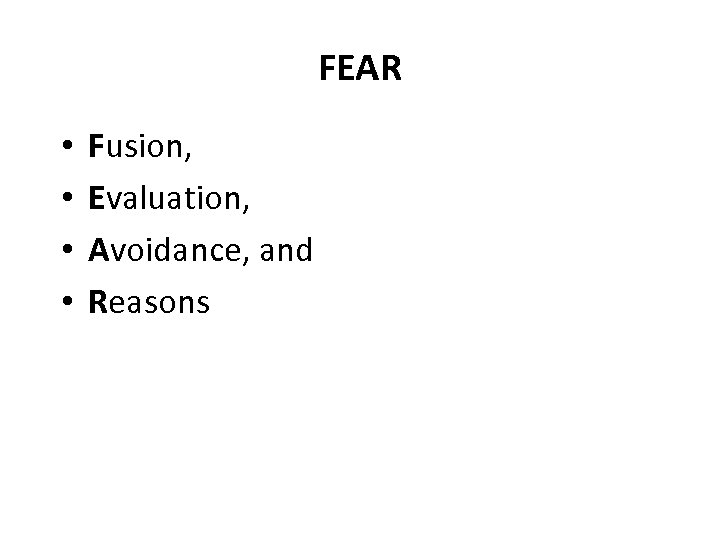 FEAR • • Fusion, Evaluation, Avoidance, and Reasons