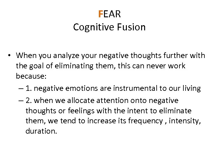 FEAR Cognitive Fusion • When you analyze your negative thoughts further with the goal