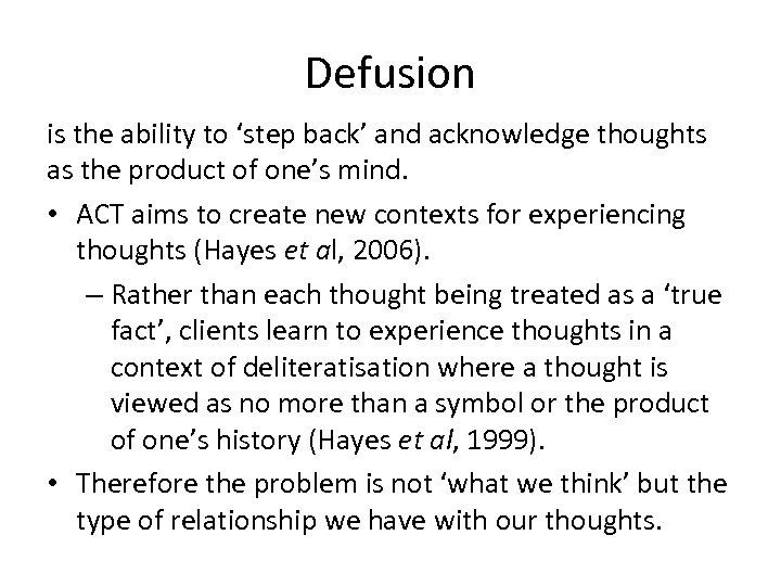 Defusion is the ability to 'step back' and acknowledge thoughts as the product of