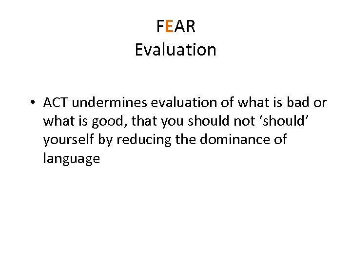 FEAR Evaluation • ACT undermines evaluation of what is bad or what is good,