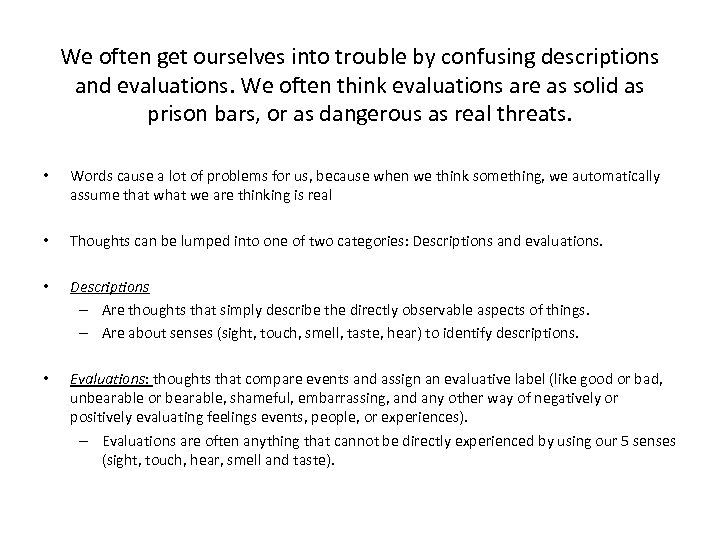 We often get ourselves into trouble by confusing descriptions and evaluations. We often think