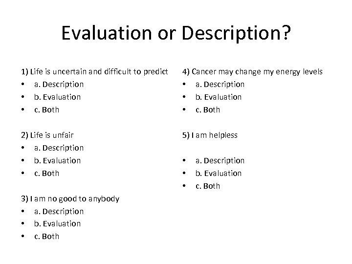 Evaluation or Description? 1) Life is uncertain and difficult to predict • a. Description