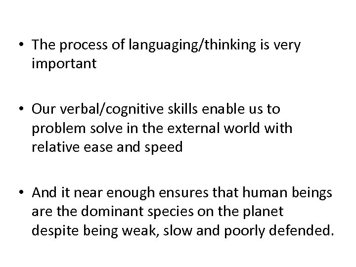 • The process of languaging/thinking is very important • Our verbal/cognitive skills enable