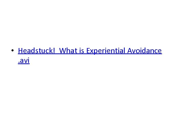• Headstuck! What is Experiential Avoidance . avi