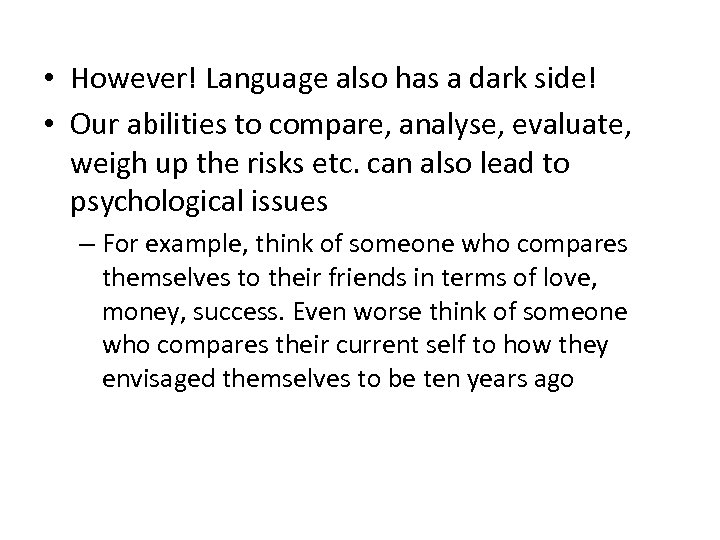 • However! Language also has a dark side! • Our abilities to compare,