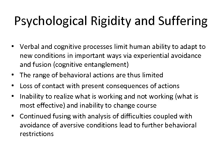 Psychological Rigidity and Suffering • Verbal and cognitive processes limit human ability to adapt