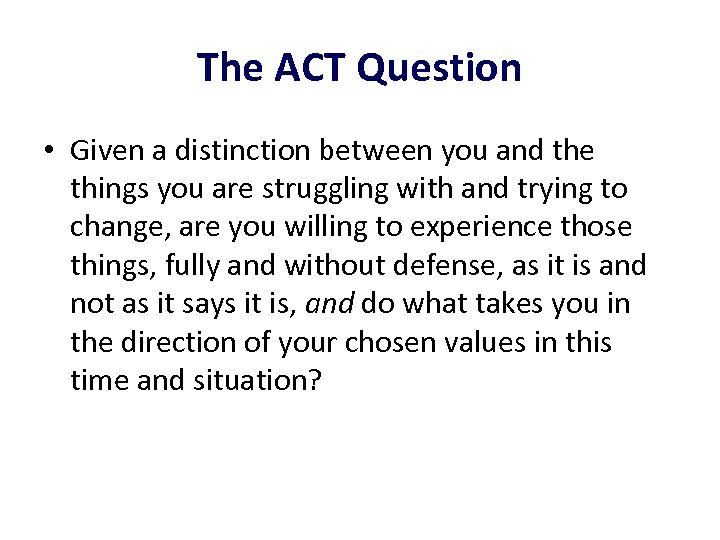The ACT Question • Given a distinction between you and the things you are
