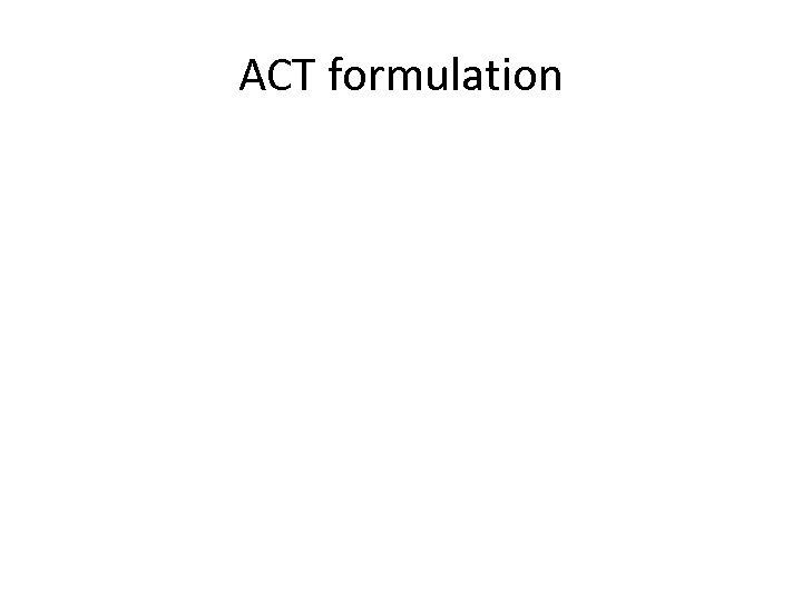 ACT formulation