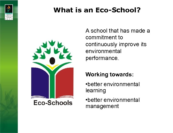 What is an Eco-School? A school that has made a commitment to continuously improve