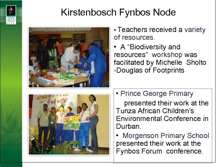 "Kirstenbosch Fynbos Node • Teachers received a variety of resources. • A ""Biodiversity and"
