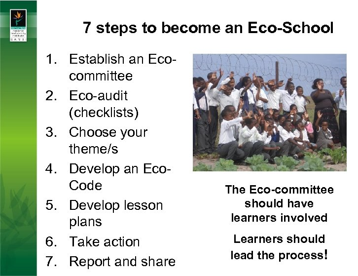 7 steps to become an Eco-School 1. Establish an Ecocommittee 2. Eco-audit (checklists) 3.