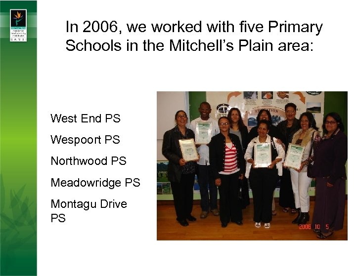 In 2006, we worked with five Primary Schools in the Mitchell's Plain area: West