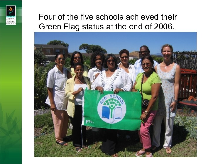 Four of the five schools achieved their Green Flag status at the end of
