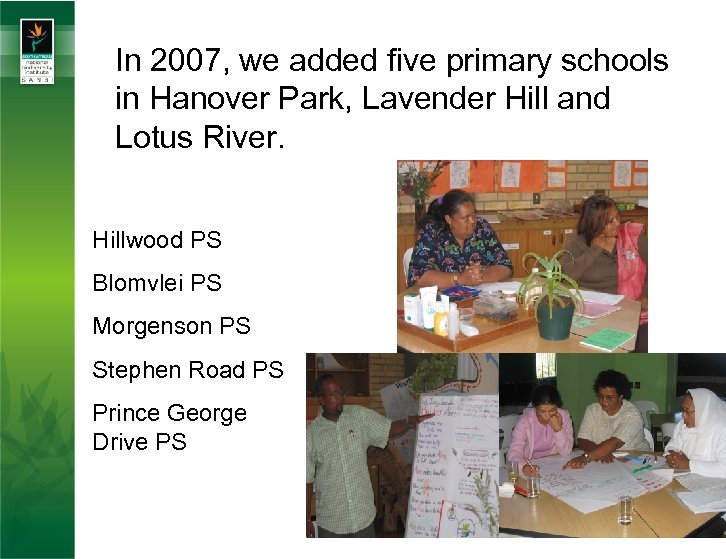 In 2007, we added five primary schools in Hanover Park, Lavender Hill and Lotus