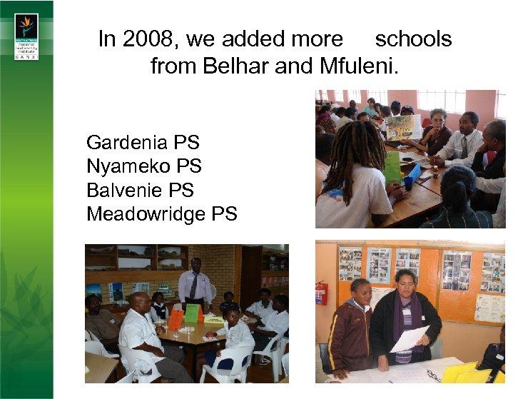 In 2008, we added more schools from Belhar and Mfuleni. Gardenia PS Nyameko PS