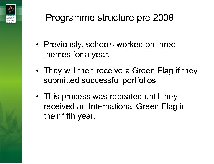 Programme structure pre 2008 • Previously, schools worked on three themes for a year.