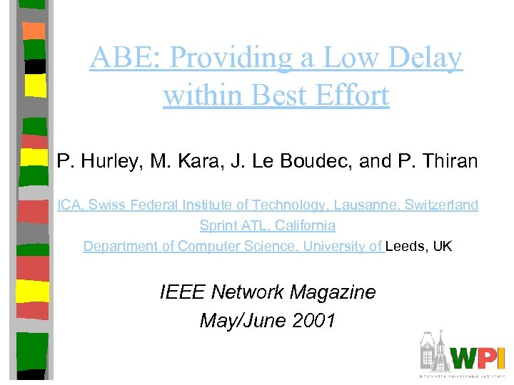 ABE: Providing a Low Delay within Best Effort P. Hurley, M. Kara, J. Le