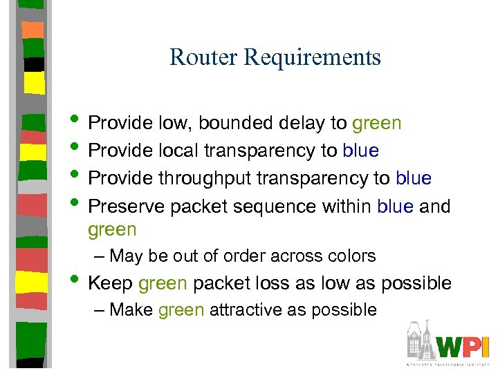 Router Requirements • Provide low, bounded delay to green • Provide local transparency to