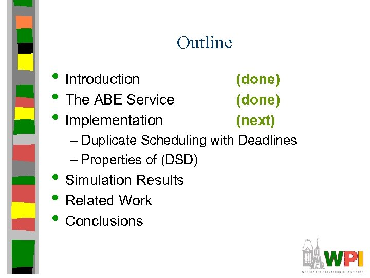 Outline • Introduction • The ABE Service • Implementation (done) (next) – Duplicate Scheduling